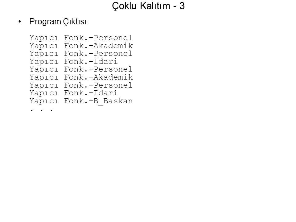 Çoklu Kalıtım - 3 Program Çıktısı: Yapıcı Fonk.-Personel Yapıcı Fonk.-Akademik Yapıcı Fonk.-Personel Yapıcı Fonk.-Idari Yapıcı Fonk.-Personel Yapıcı F