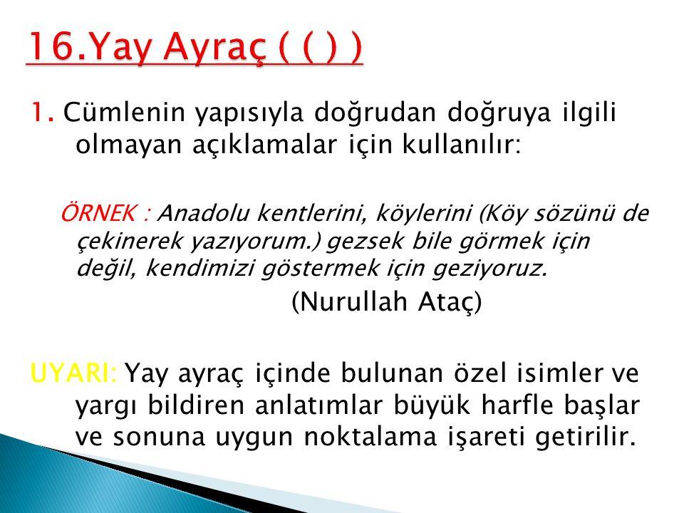 1. Cümlenin yapısıyla doğrudan doğruya ilgili olmayan açıklamalar için kullanılır: ÖRNEK : Anadolu kentlerini, köylerini (Köy sözünü de çekinerek yazı