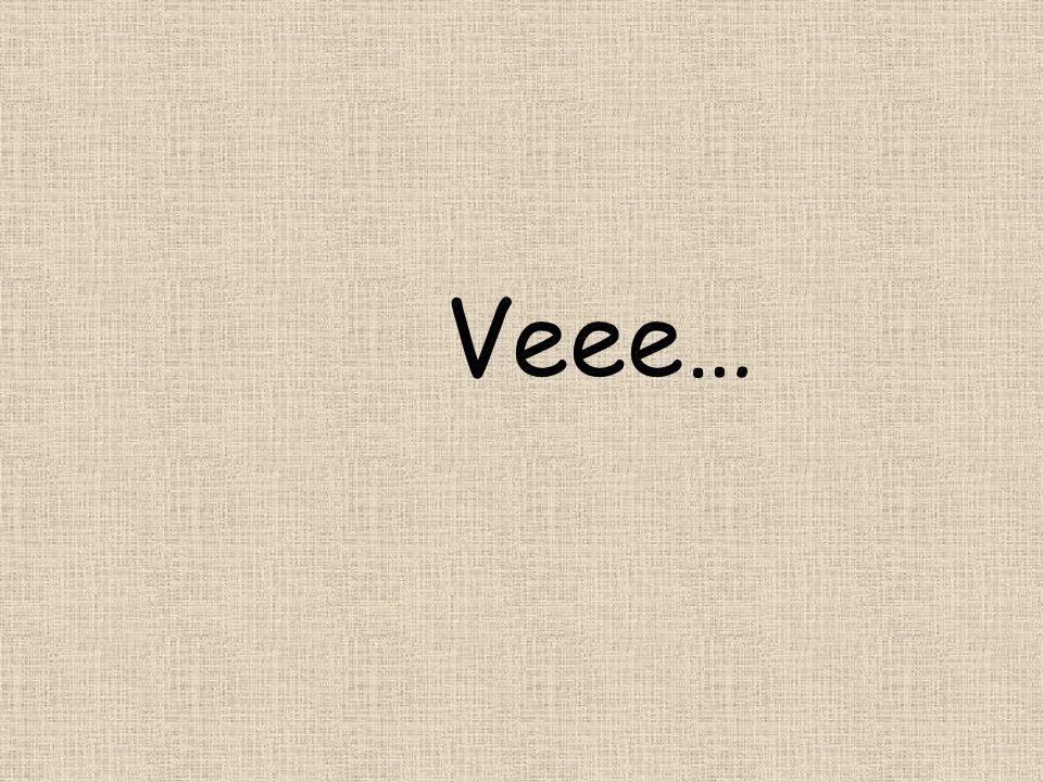 Veee…