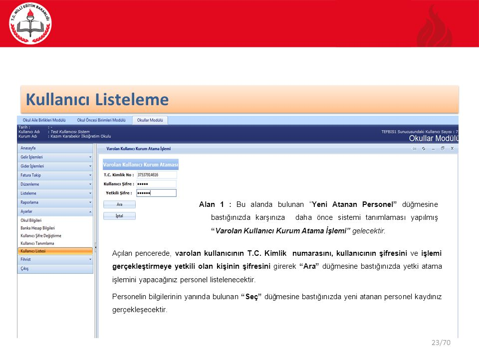 23/70 Kullanıcı Listeleme Açılan pencerede, varolan kullanıcının T.C. Kimlik numarasını, kullanıcının şifresini ve işlemi gerçekleştirmeye yetkili ola