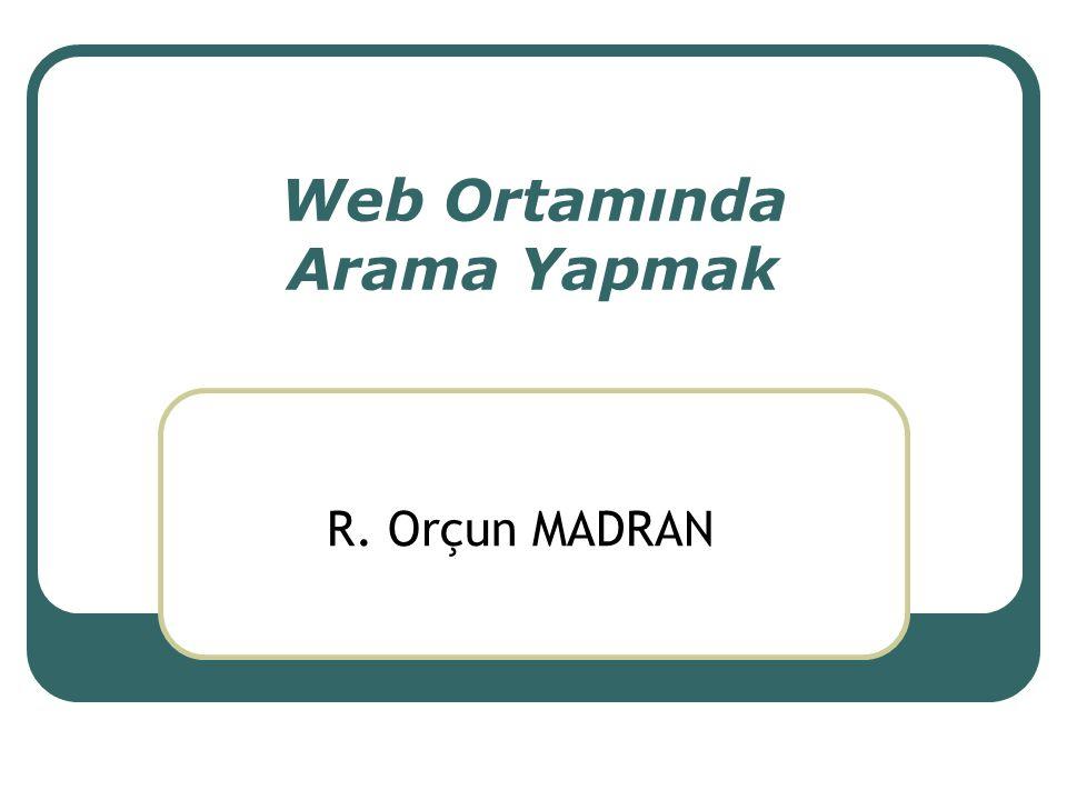 Web Ortamında Arama Yapmak R. Orçun MADRAN