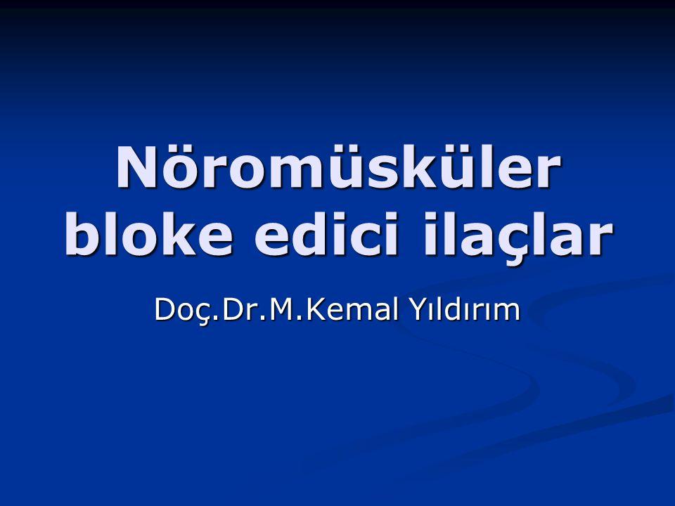 Nöromüsküler bloke edici ilaçlar Doç.Dr.M.Kemal Yıldırım