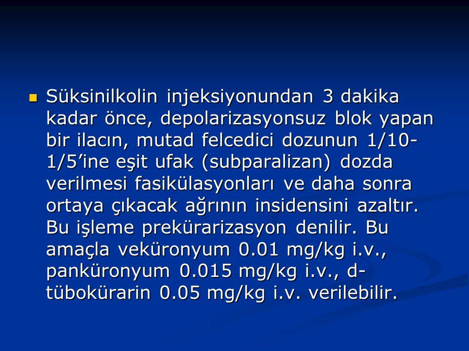 Süksinilkolin injeksiyonundan 3 dakika kadar önce, depolarizasyonsuz blok yapan bir ilacın, mutad felcedici dozunun 1/10- 1/5'ine eşit ufak (subparalizan) dozda verilmesi fasikülasyonları ve daha sonra ortaya çıkacak ağrının insidensini azaltır.