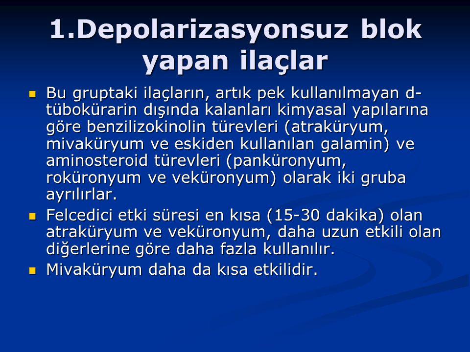 1.Depolarizasyonsuz blok yapan ilaçlar Bu gruptaki ilaçların, artık pek kullanılmayan d- tübokürarin dışında kalanları kimyasal yapılarına göre benzilizokinolin türevleri (atraküryum, mivaküryum ve eskiden kullanılan galamin) ve aminosteroid türevleri (panküronyum, roküronyum ve veküronyum) olarak iki gruba ayrılırlar.