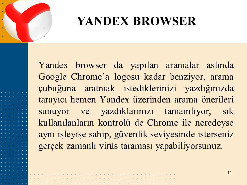 YANDEX BROWSER Yandex browser da yapılan aramalar aslında Google Chrome'a logosu kadar benziyor, arama çubuğuna aratmak istediklerinizi yazdığınızda t