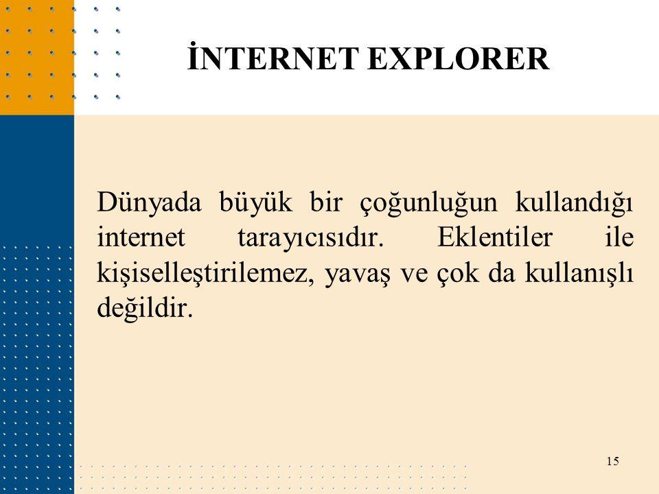 Dünyada büyük bir çoğunluğun kullandığı internet tarayıcısıdır. Eklentiler ile kişiselleştirilemez, yavaş ve çok da kullanışlı değildir. 15 İNTERNET E
