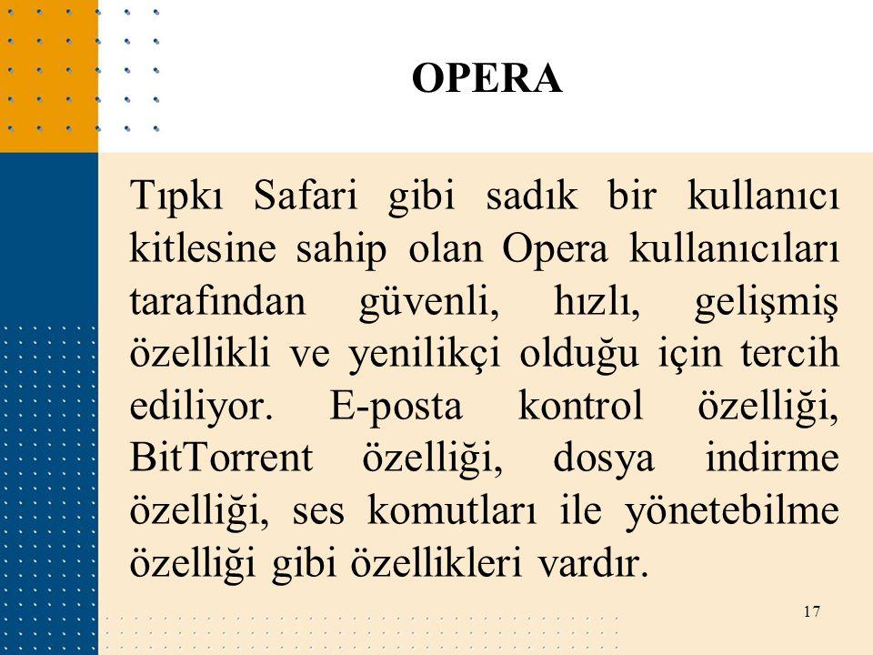 Tıpkı Safari gibi sadık bir kullanıcı kitlesine sahip olan Opera kullanıcıları tarafından güvenli, hızlı, gelişmiş özellikli ve yenilikçi olduğu için