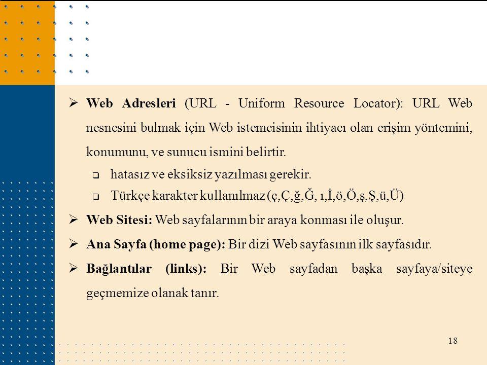 18  Web Adresleri (URL - Uniform Resource Locator): URL Web nesnesini bulmak için Web istemcisinin ihtiyacı olan erişim yöntemini, konumunu, ve sunuc