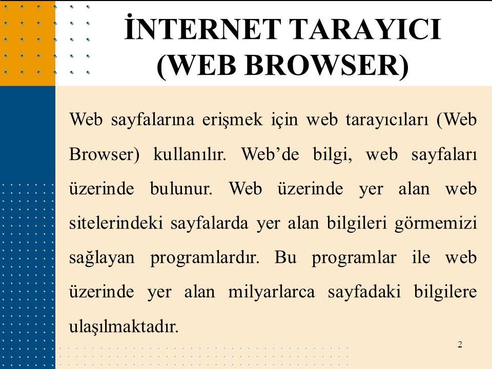 2 Web sayfalarına erişmek için web tarayıcıları (Web Browser) kullanılır. Web'de bilgi, web sayfaları üzerinde bulunur. Web üzerinde yer alan web site