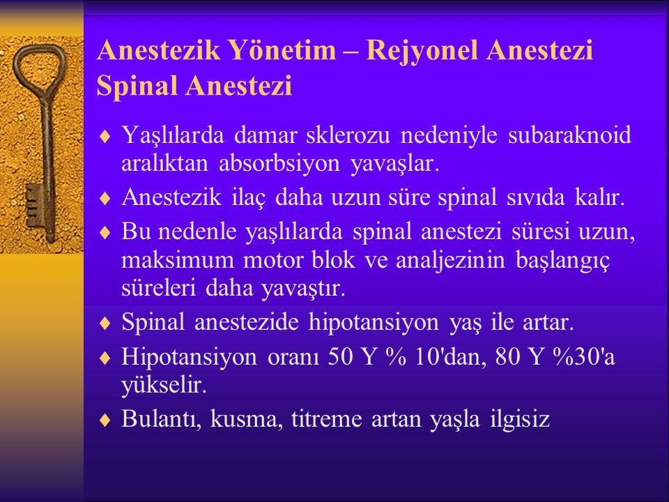 Anestezik Yönetim – Genel Anestezi  İleri yaş genel anestezi için kontrendikasyon oluşturmaz  Geçmişte inanıldığı gibi genel anestezi, rejyonal anesteziden daha az güvenli değildir.