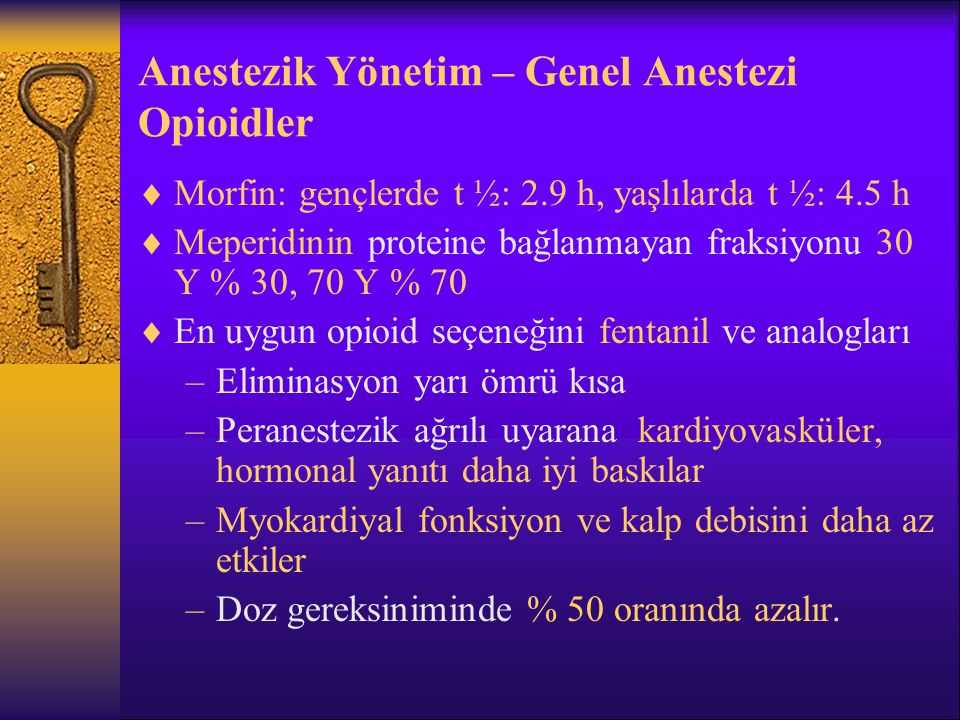 Anestezik Yönetim – Genel Anestezi Kas gevşeticiler  Nondepolarizan kas gevşeticilerde etkinin başlama süresi ve etki süresi uzar.