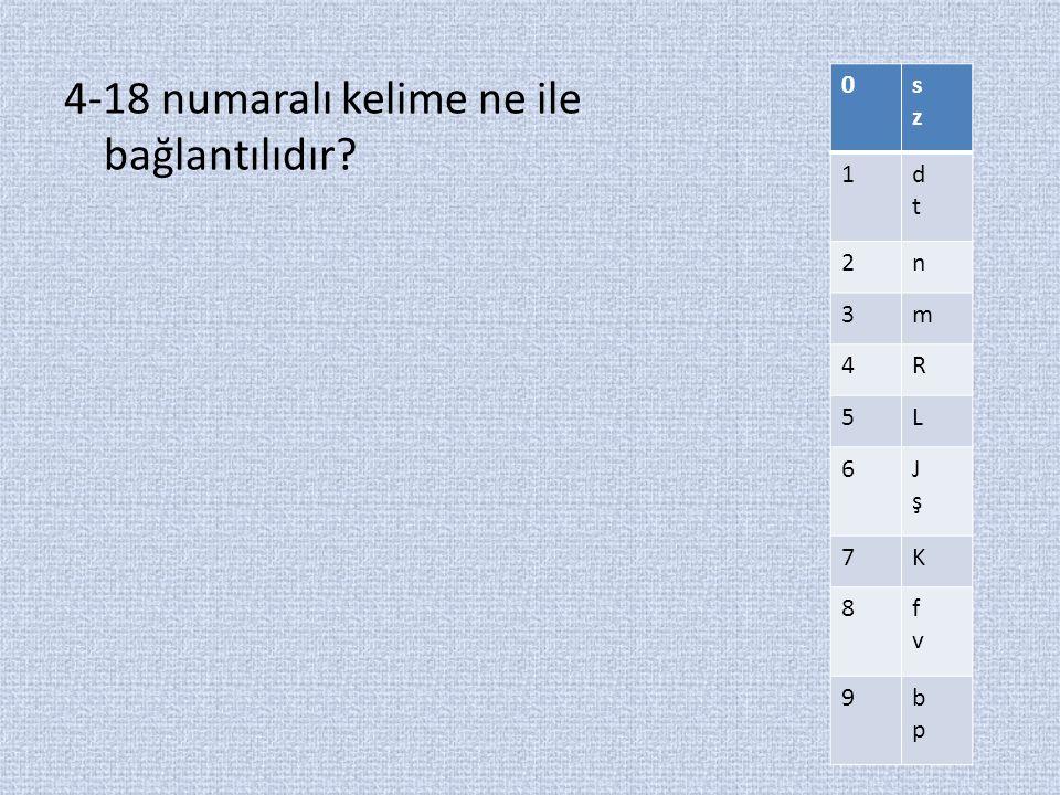 4-18 numaralı kelime ne ile bağlantılıdır 0szsz 1dtdt 2n 3m 4R 5L 6JşJş 7K 8fvfv 9bpbp