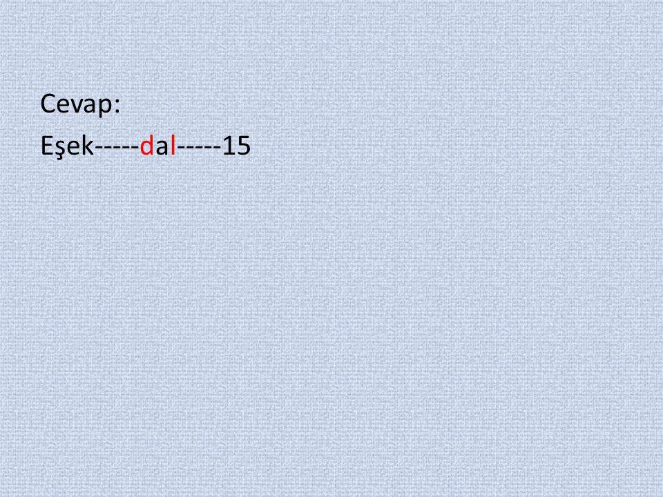 Cevap: Eşek-----dal-----15
