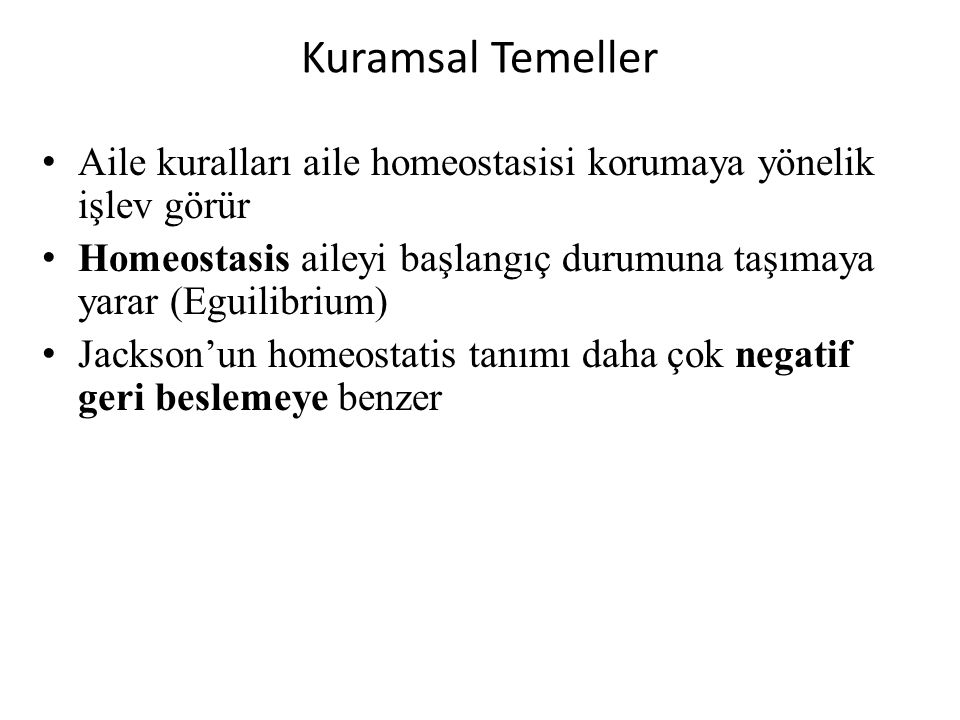 Kuramsal Temeller Aile kuralları aile homeostasisi korumaya yönelik işlev görür Homeostasis aileyi başlangıç durumuna taşımaya yarar (Eguilibrium) Jac