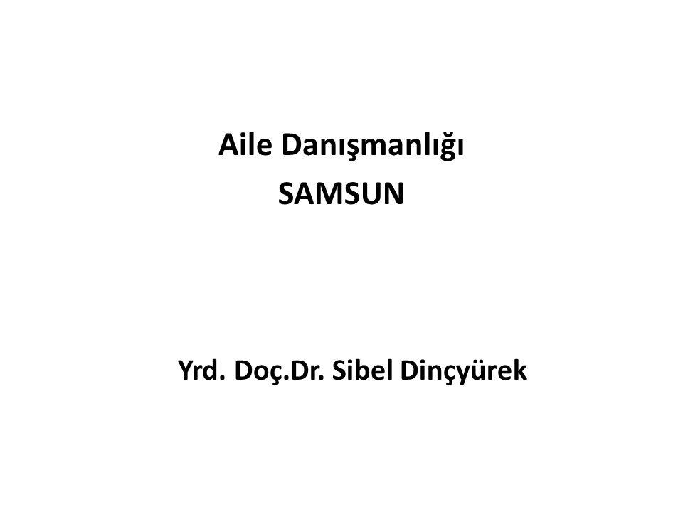 Aile Danışmanlığı SAMSUN Yrd. Doç.Dr. Sibel Dinçyürek