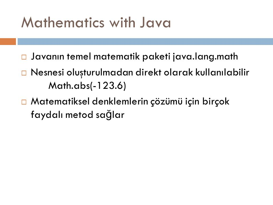 Sabit Sayılar  Math.E do ğ al logaritma tabanı System.out.println(Math.E) = 2.718281828459045  Math.PI PI sayısı System.out.println(Math.PI) = 3.141592653589793