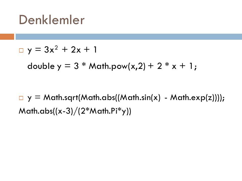 System.out.println( e sabit sayisi = +Math.E + \nPI sabit sayisi = + Math.PI + \n-123.678 mutlak deger = + Math.abs(-123.6) + \n7.3 tavan degeri = + Math.ceil(7.3) + \n7.3 taban degeri = + Math.floor(7.3) + \n3.4 ve 5.3 hipotenusu = + Math.hypot(3.4, 5.3) + \n8.8 e tabaninda log = + Math.log(8.8) + \n8.8 10 tabaninda log = + Math.log10(8.8) + \n9.7 ve 3.3 maximum = + Math.max(9.7, 3.3) + \n9.7 ve 3.3 minimum = + Math.min(9.7, 3.3) + \n3 karesi = + Math.pow(3,2) + \n3 kupu = + Math.pow(3,3) + \nRastgele bir sayi = + Math.random() + \n66.23 yuvarla = + Math.round(66.23) + \n66.53 yuvarla = + Math.round(66.53) + \n25 karekoku = + Math.sqrt(25) + \ncosinus 60 = + Math.cos(60) + \nsinus 60 = + Math.sin(60) + \ntanjant 60 = + Math.tan(60)) ;