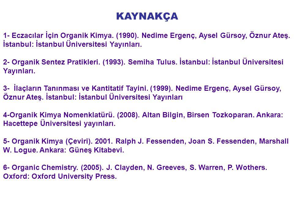 KAYNAKÇA 1- Eczacılar İçin Organik Kimya.(1990). Nedime Ergenç, Aysel Gürsoy, Öznur Ateş.