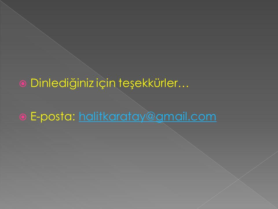  Dinlediğiniz için teşekkürler…  E-posta: halitkaratay@gmail.comhalitkaratay@gmail.com