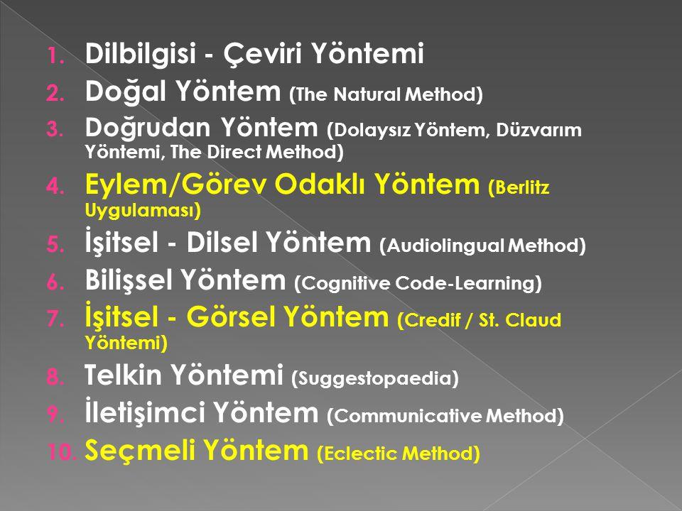 1. Dilbilgisi - Çeviri Yöntemi 2. Doğal Yöntem (The Natural Method) 3. Doğrudan Yöntem (Dolaysız Yöntem, Düzvarım Yöntemi, The Direct Method) 4. Eylem