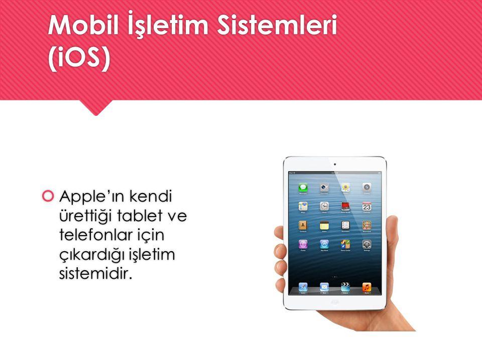 Mobil İşletim Sistemleri (iOS)  Apple'ın kendi ürettiği tablet ve telefonlar için çıkardığı işletim sistemidir.