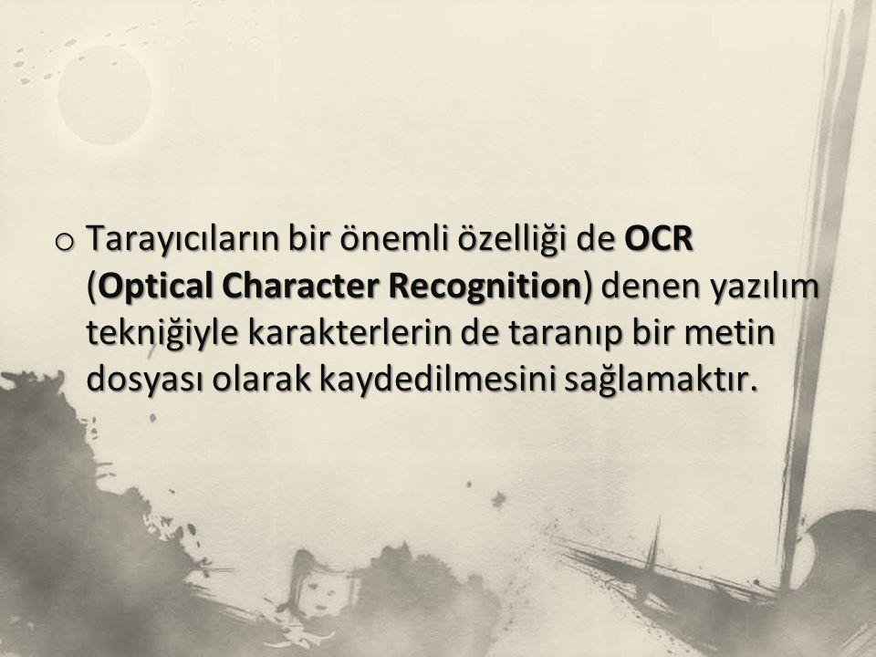 o Tarayıcıların bir önemli özelliği de OCR (Optical Character Recognition) denen yazılım tekniğiyle karakterlerin de taranıp bir metin dosyası olarak kaydedilmesini sağlamaktır.