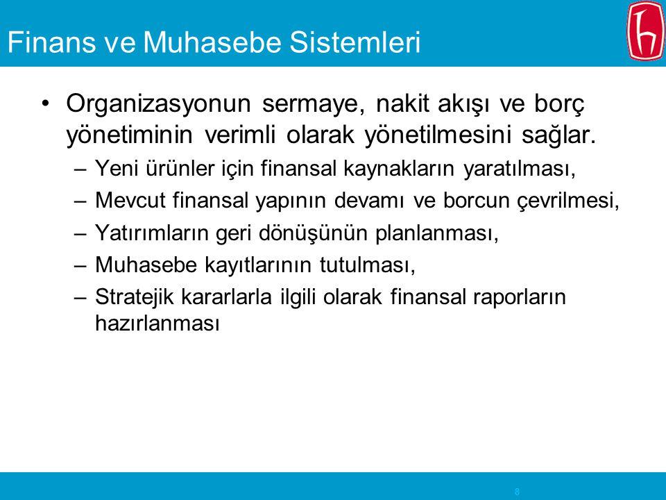 8 Finans ve Muhasebe Sistemleri Organizasyonun sermaye, nakit akışı ve borç yönetiminin verimli olarak yönetilmesini sağlar.