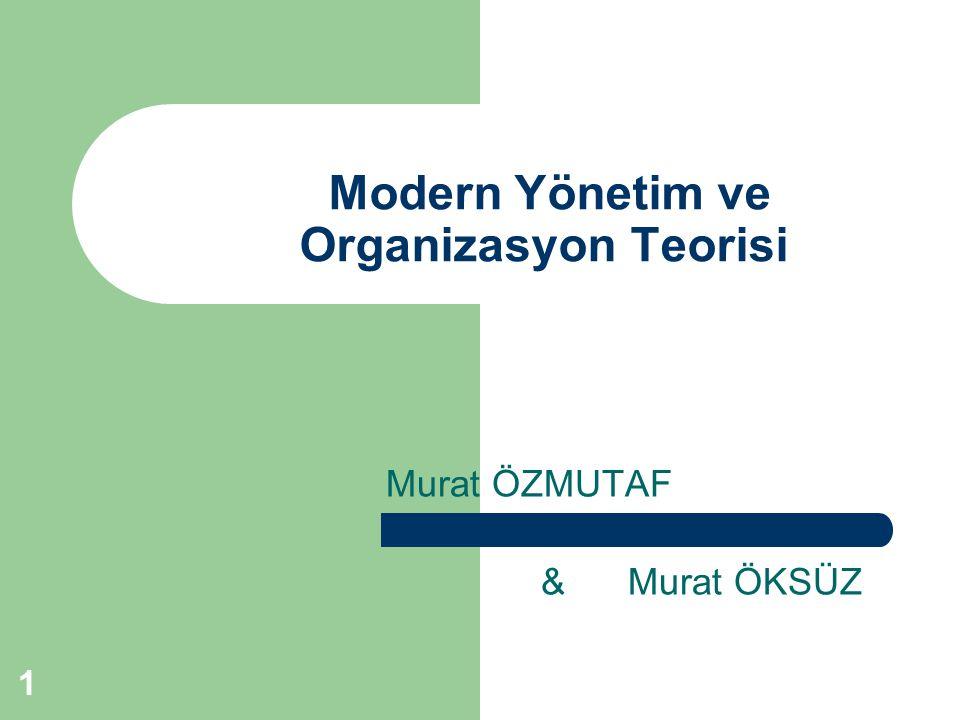 1 Modern Yönetim ve Organizasyon Teorisi Murat ÖZMUTAF & Murat ÖKSÜZ