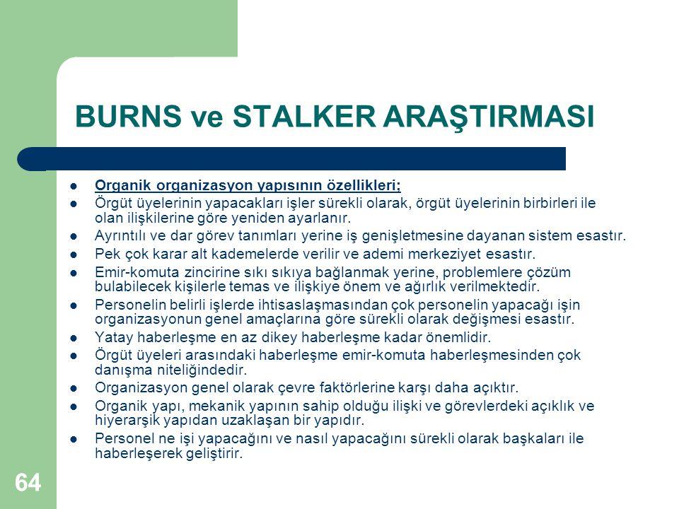 64 BURNS ve STALKER ARAŞTIRMASI Organik organizasyon yapısının özellikleri; Örgüt üyelerinin yapacakları işler sürekli olarak, örgüt üyelerinin birbirleri ile olan ilişkilerine göre yeniden ayarlanır.