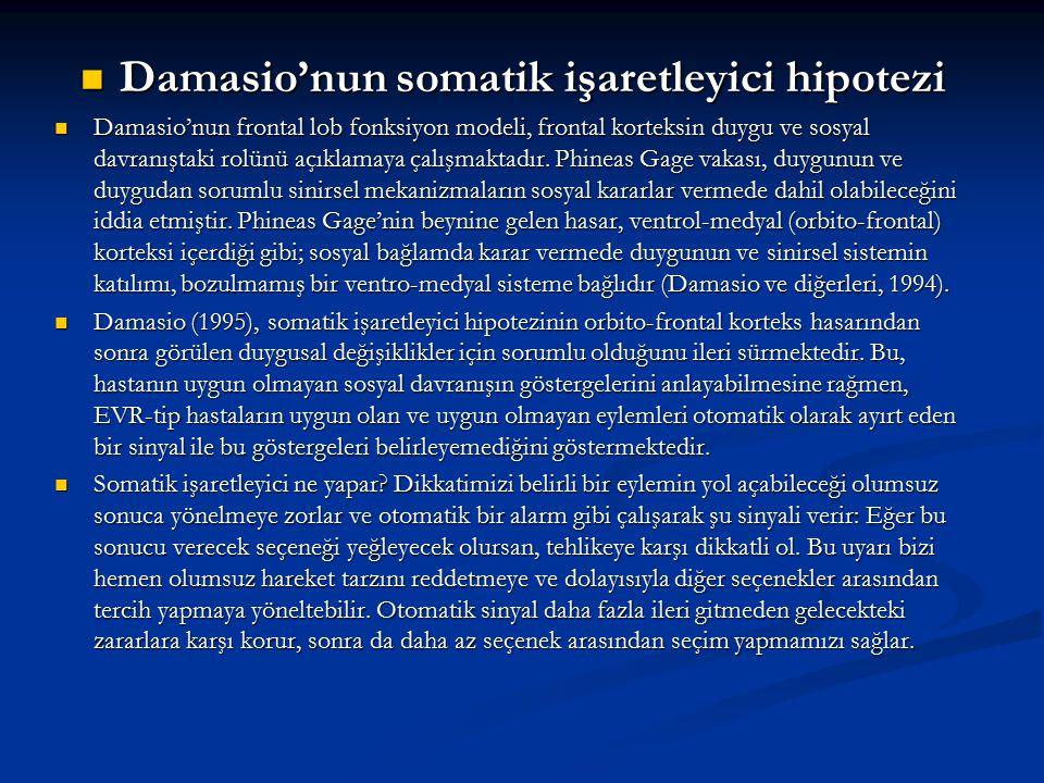 Damasio'nun somatik işaretleyici hipotezi Damasio'nun somatik işaretleyici hipotezi Damasio'nun frontal lob fonksiyon modeli, frontal korteksin duygu