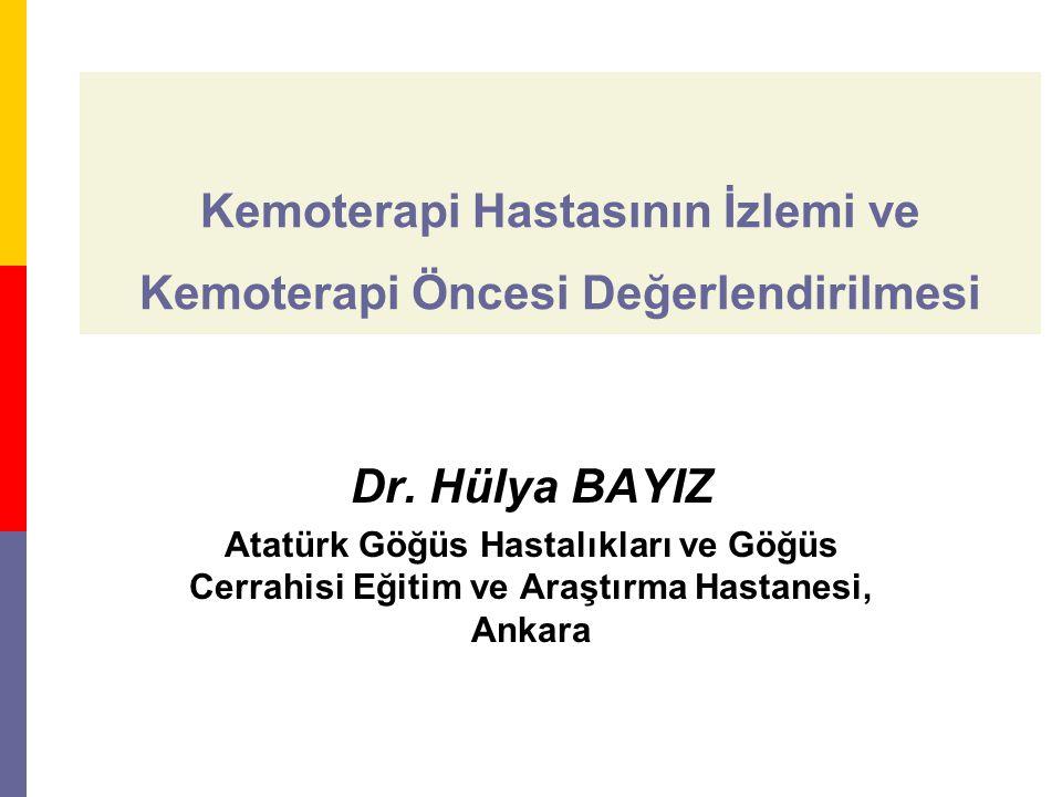 Kemoterapi Hastasının İzlemi ve Kemoterapi Öncesi Değerlendirilmesi Dr. Hülya BAYIZ Atatürk Göğüs Hastalıkları ve Göğüs Cerrahisi Eğitim ve Araştırma