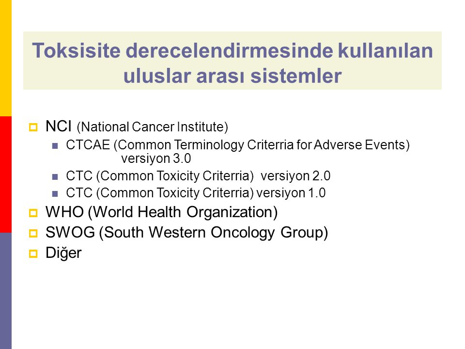 Toksisite derecelendirmesinde kullanılan uluslar arası sistemler  NCI (National Cancer Institute) CTCAE (Common Terminology Criterria for Adverse Eve