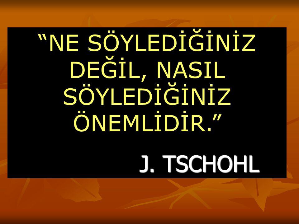 NE SÖYLEDİĞİNİZ DEĞİL, NASIL SÖYLEDİĞİNİZ ÖNEMLİDİR. J. TSCHOHL