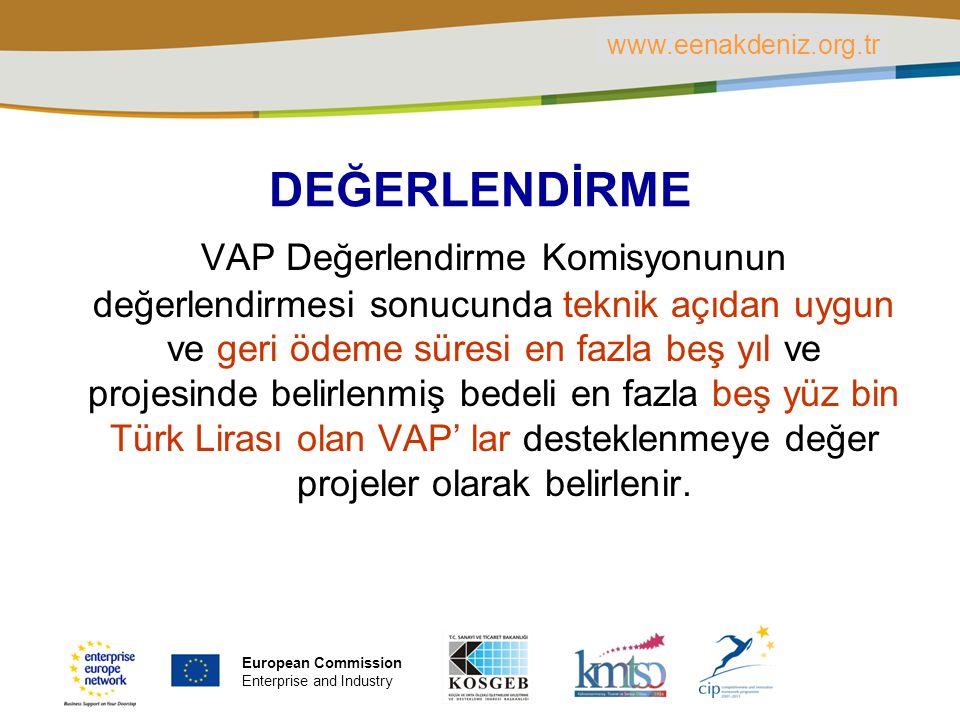 PLACE PARTNER'S LOGO HERE Title of the presentation | Date | ‹#› DEĞERLENDİRME VAP Değerlendirme Komisyonunun değerlendirmesi sonucunda teknik açıdan uygun ve geri ödeme süresi en fazla beş yıl ve projesinde belirlenmiş bedeli en fazla beş yüz bin Türk Lirası olan VAP' lar desteklenmeye değer projeler olarak belirlenir.