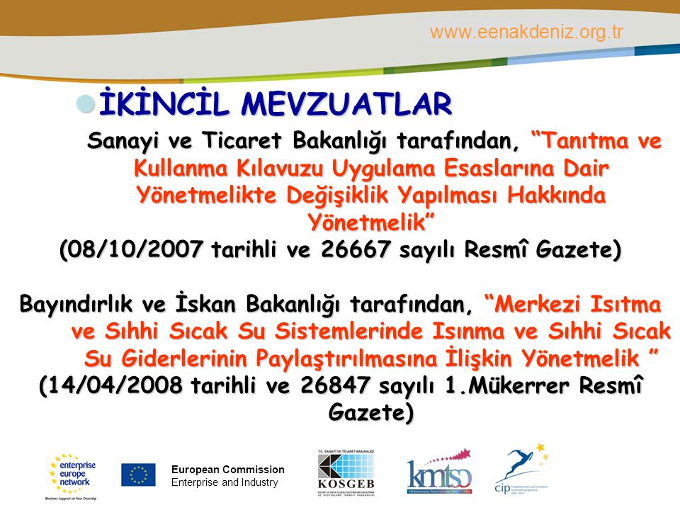 PLACE PARTNER'S LOGO HERE Title of the presentation | Date | ‹#› VAP UYGULAMA ALANLARI Soğutma VAP UYGULAMA ALANLARI Soğutma Sistemleri Soğutma kulesi fan ve pompalarında yüksek verimli motor uygulaması, Soğutma kulesi fan ve pompalarında değişken hız sürücü (DHS) uygulaması, Soğutma kulesinin modernizasyonu, www.eenakdeniz.org.tr European Commission Enterprise and Industry