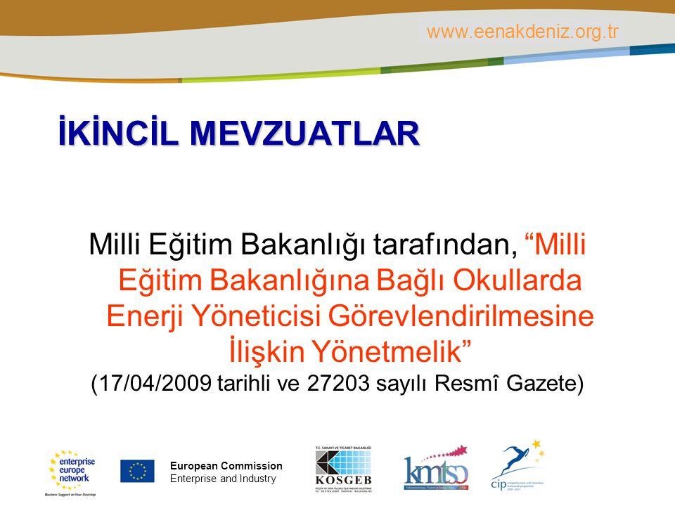 PLACE PARTNER'S LOGO HERE Title of the presentation | Date | ‹#› İKİNCİL MEVZUATLAR Milli Eğitim Bakanlığı tarafından, Milli Eğitim Bakanlığına Bağlı Okullarda Enerji Yöneticisi Görevlendirilmesine İlişkin Yönetmelik (17/04/2009 tarihli ve 27203 sayılı Resmî Gazete) www.eenakdeniz.org.tr European Commission Enterprise and Industry