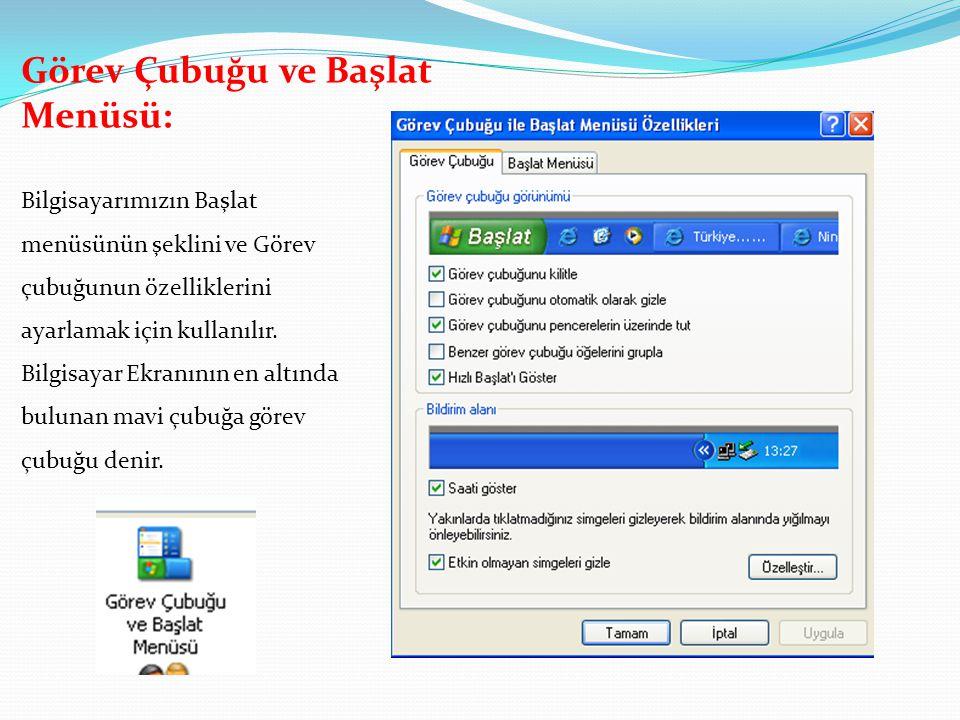 Görev Çubuğu ve Başlat Menüsü: Bilgisayarımızın Başlat menüsünün şeklini ve Görev çubuğunun özelliklerini ayarlamak için kullanılır. Bilgisayar Ekranı