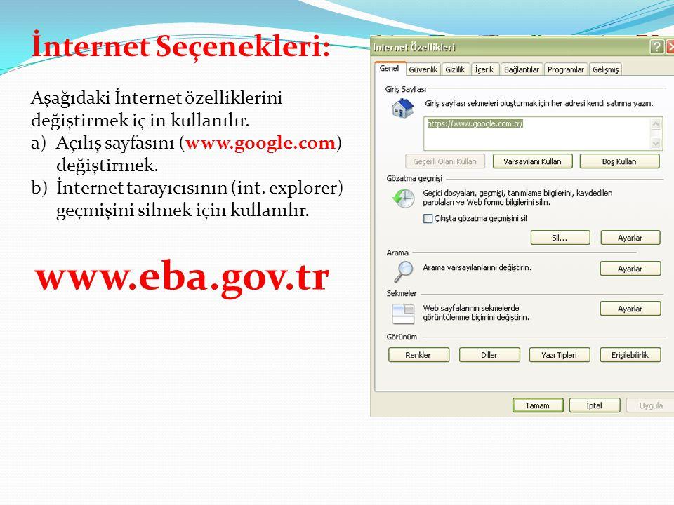İnternet Seçenekleri: Aşağıdaki İnternet özelliklerini değiştirmek iç in kullanılır. a)Açılış sayfasını (www.google.com) değiştirmek. b)İnternet taray