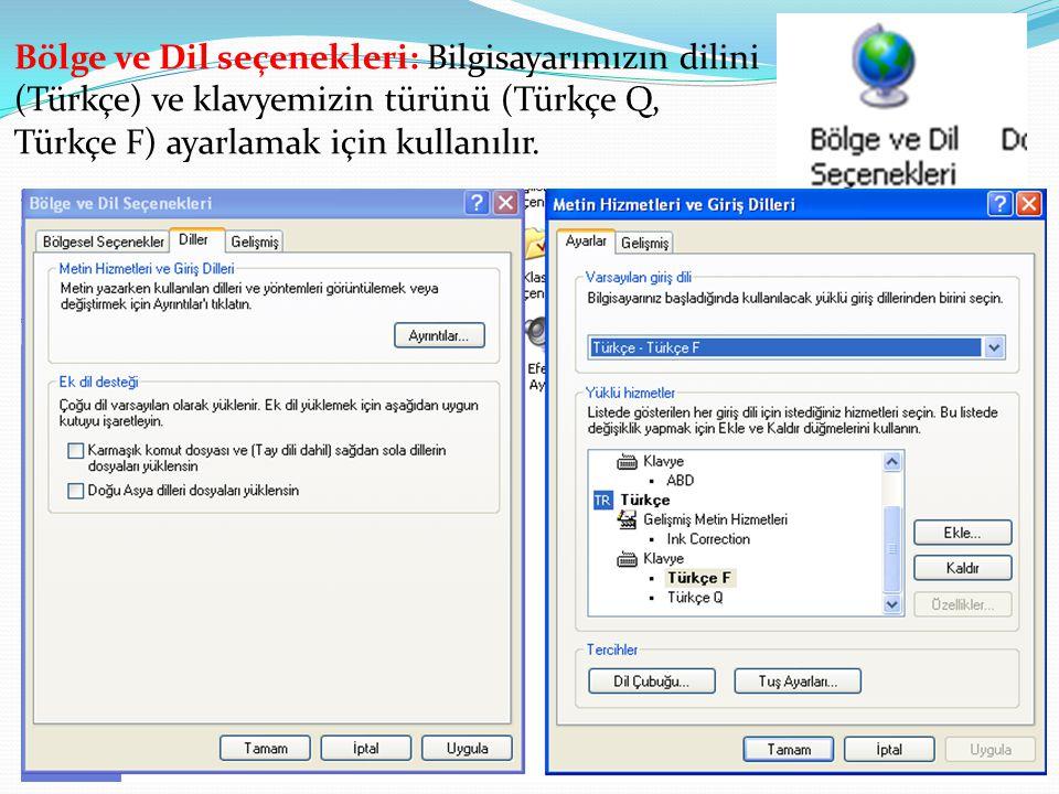 Bölge ve Dil seçenekleri: Bilgisayarımızın dilini (Türkçe) ve klavyemizin türünü (Türkçe Q, Türkçe F) ayarlamak için kullanılır.