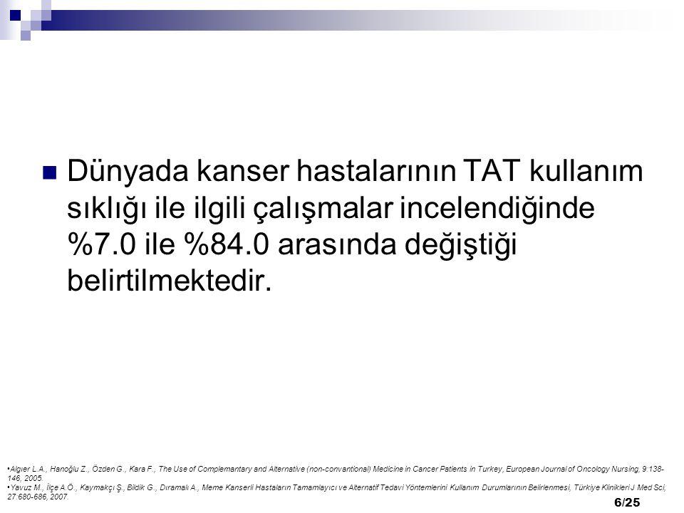 7/25 Türkiye'de 1998'den beri kanser hastalarında yapılan beş farklı çalışma sonucuna göre TAT kullanımı %39.2 ve %60.1 arasında bulunmuştur.