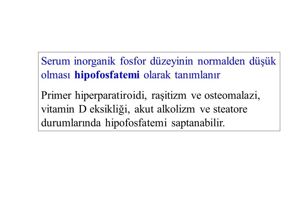 Serum inorganik fosfor düzeyinin normalden düşük olması hipofosfatemi olarak tanımlanır Primer hiperparatiroidi, raşitizm ve osteomalazi, vitamin D ek