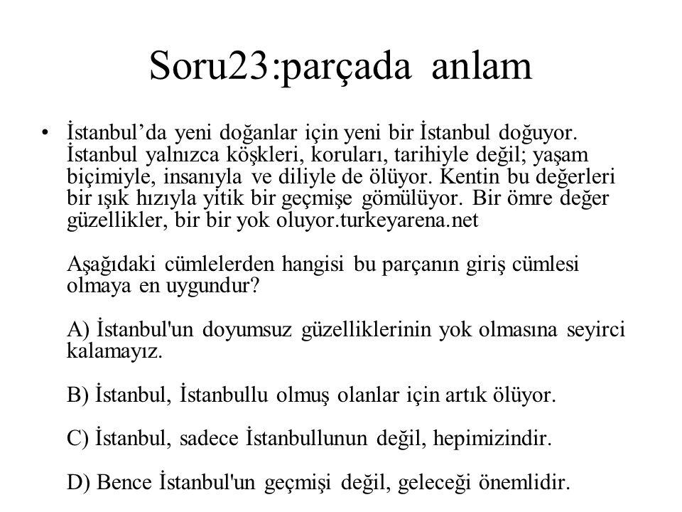 Soru23:parçada anlam İstanbul'da yeni doğanlar için yeni bir İstanbul doğuyor. İstanbul yalnızca köşkleri, koruları, tarihiyle değil; yaşam biçimiyle,