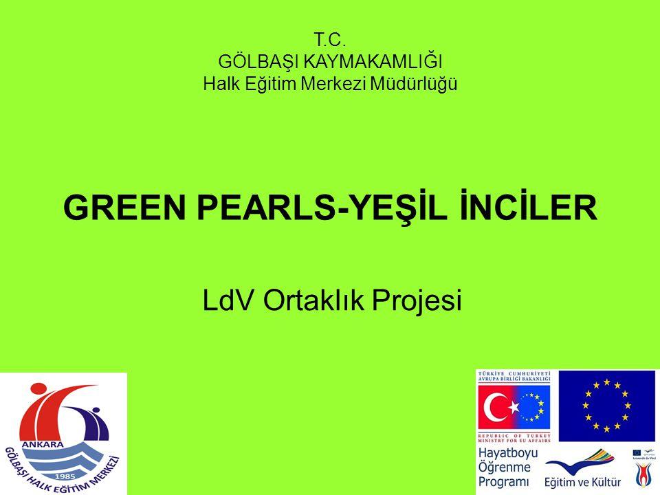 GREEN PEARLS-YEŞİL İNCİLER LdV Ortaklık Projesi T.C. GÖLBAŞI KAYMAKAMLIĞI Halk Eğitim Merkezi Müdürlüğü