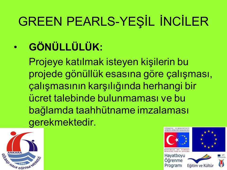 GREEN PEARLS-YEŞİL İNCİLER GÖNÜLLÜLÜK: Projeye katılmak isteyen kişilerin bu projede gönüllük esasına göre çalışması, çalışmasının karşılığında herhan