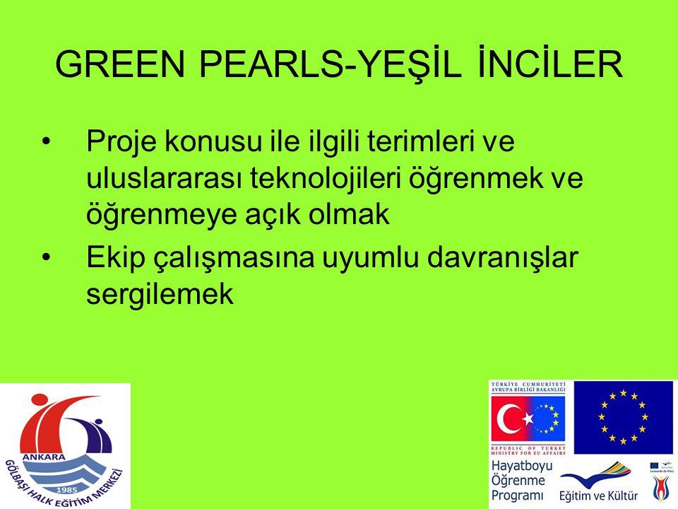 GREEN PEARLS-YEŞİL İNCİLER Proje konusu ile ilgili terimleri ve uluslararası teknolojileri öğrenmek ve öğrenmeye açık olmak Ekip çalışmasına uyumlu da