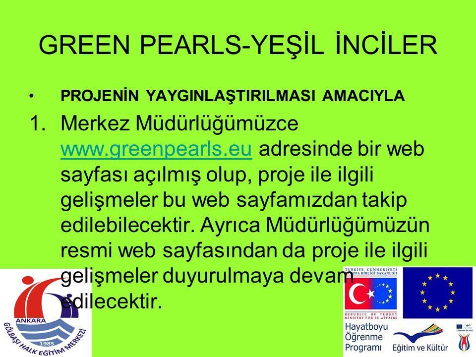 GREEN PEARLS-YEŞİL İNCİLER PROJENİN YAYGINLAŞTIRILMASI AMACIYLA 1.Merkez Müdürlüğümüzce www.greenpearls.eu adresinde bir web sayfası açılmış olup, pro