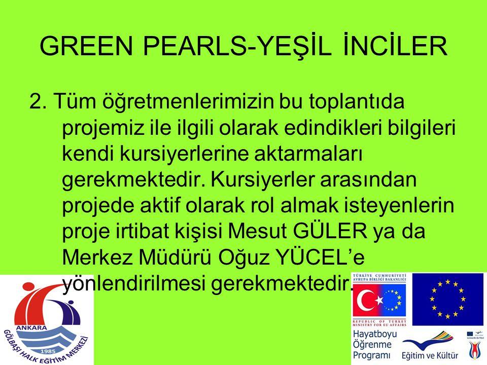 GREEN PEARLS-YEŞİL İNCİLER 2. Tüm öğretmenlerimizin bu toplantıda projemiz ile ilgili olarak edindikleri bilgileri kendi kursiyerlerine aktarmaları ge