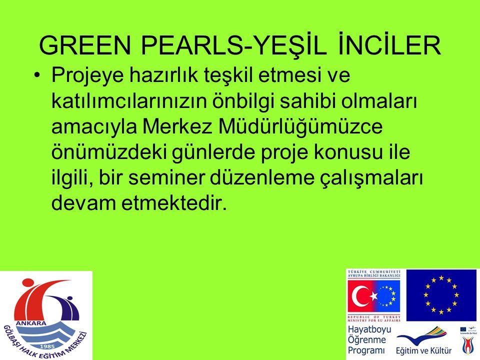 GREEN PEARLS-YEŞİL İNCİLER Projeye hazırlık teşkil etmesi ve katılımcılarınızın önbilgi sahibi olmaları amacıyla Merkez Müdürlüğümüzce önümüzdeki günl