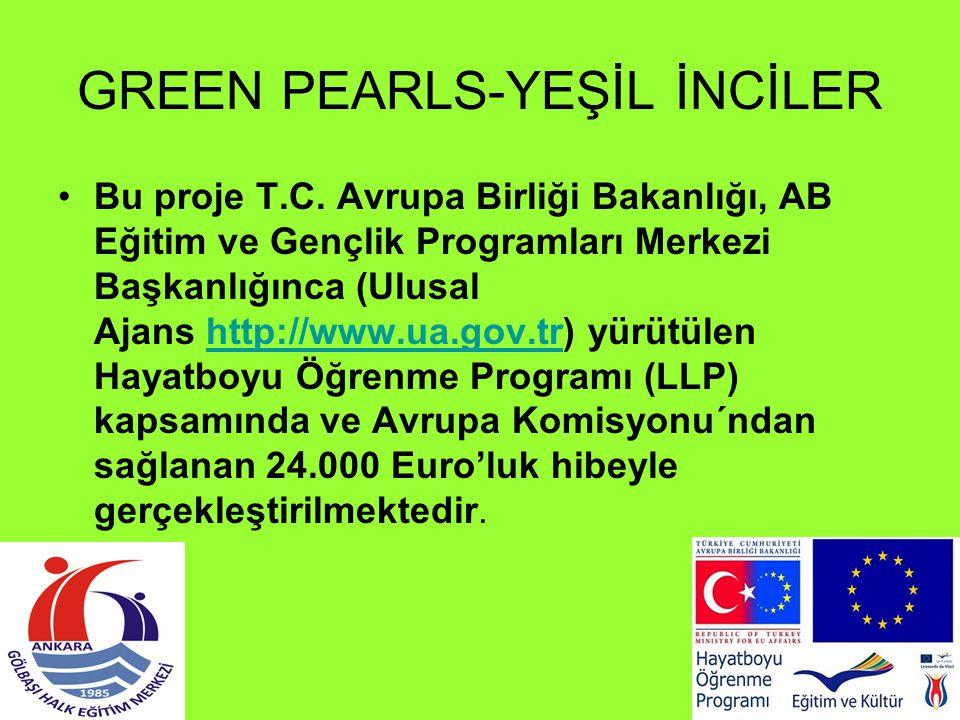 GREEN PEARLS-YEŞİL İNCİLER Bu proje T.C. Avrupa Birliği Bakanlığı, AB Eğitim ve Gençlik Programları Merkezi Başkanlığınca (Ulusal Ajans http://www.ua.