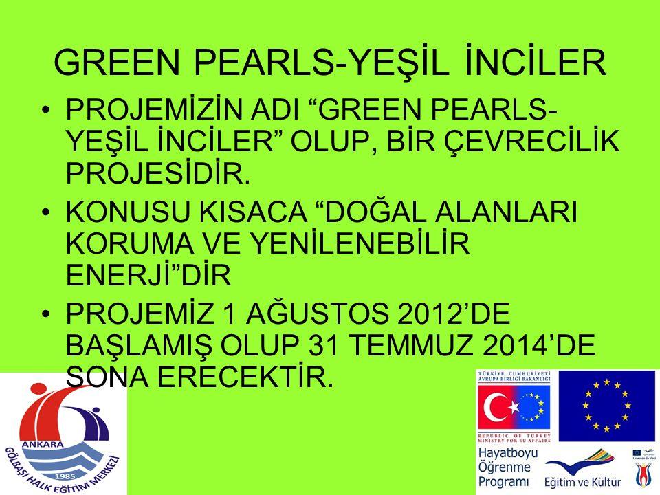 """GREEN PEARLS-YEŞİL İNCİLER PROJEMİZİN ADI """"GREEN PEARLS- YEŞİL İNCİLER"""" OLUP, BİR ÇEVRECİLİK PROJESİDİR. KONUSU KISACA """"DOĞAL ALANLARI KORUMA VE YENİL"""
